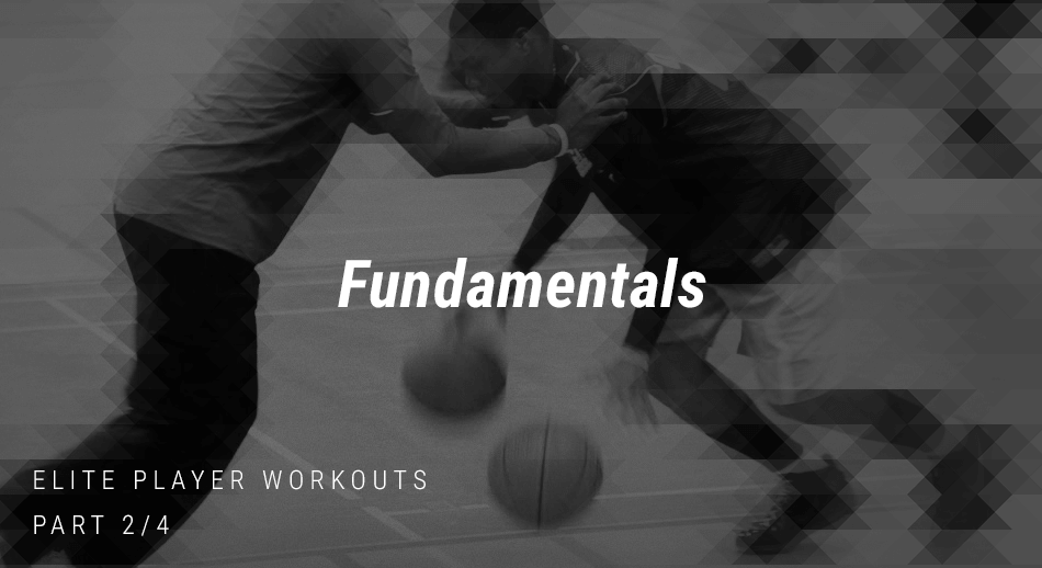 Elite Player Workouts:  Fundamentals
